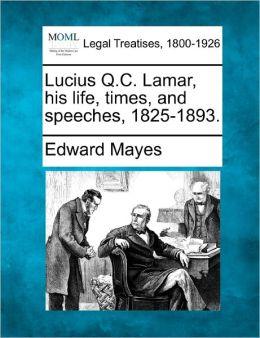 Lucius Q.C. Lamar, His Life, Times, and Speeches, 1825-1893.