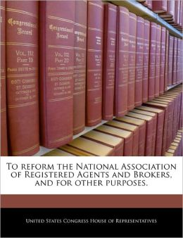 To Reform the National Association of Registered Agents and Brokers, and for Other Purposes.