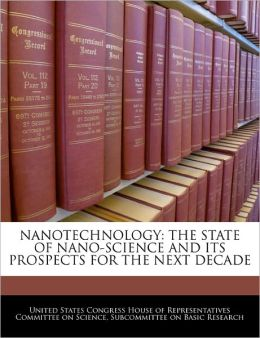 Nanotechnology: The State of Nano-Science and Its Prospects for the Next Decade