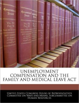 Unemployment Compensation and the Family and Medical Leave ACT