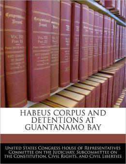Habeus Corpus and Detentions at Guantanamo Bay