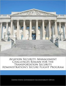 Aviation Security: Management Challenges Remain for the Transportation Security Administration's Secure Flight Program
