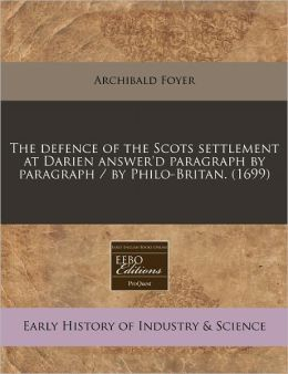The Defence of the Scots Settlement at Darien Answer'd Paragraph by Paragraph / By Philo-Britan. (1699)