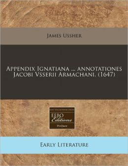 Appendix Ignatiana ... Annotationes Jacobi Vsserii Armachani. (1647)