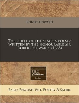 The Duell of the Stags a Poem / Written by the Honourable Sir Robert Howard. (1668)