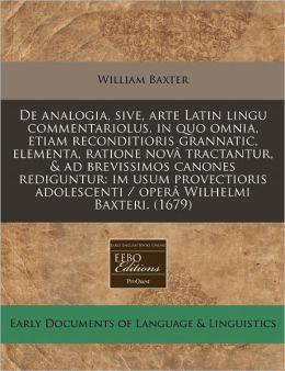 de Analogia, Sive, Arte Latin Lingu Commentariolus, in Quo Omnia, Etiam Reconditioris Grannatic, Elementa, Ratione Nova Tractantur, & Ad Brevissimos C