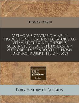 Methodus Gratiae Divine in Traductione Hominis Peccatoris Ad Vitam Septuaginta Thesibus Succincte & Elaborte Explicata / Authore Reverendo Viro Thoma