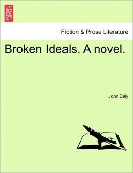 Broken Ideals. a Novel.