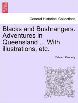 Blacks And Bushrangers. Adventures In Queensland ... With Illustrations, Etc.
