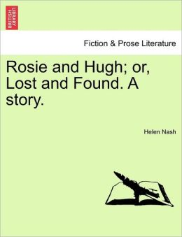 Rosie And Hugh; Or, Lost And Found. A Story.