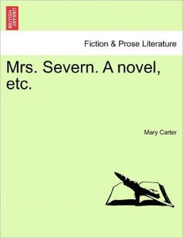 Mrs. Severn. a Novel, Etc.