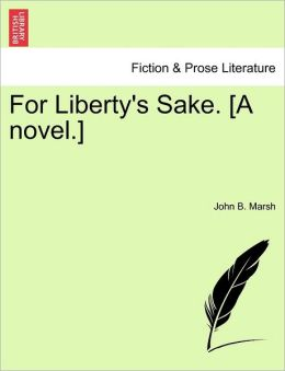 For Liberty's Sake. [A Novel.]
