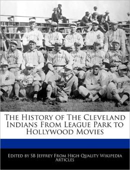 The History Of The Cleveland Indians From League Park To Hollywood Movies