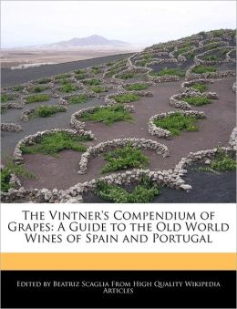 The Vintner's Compendium of Grapes: A Guide to the Old World Wines of Spain and Portugal