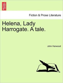 Helena, Lady Harrogate. A Tale.