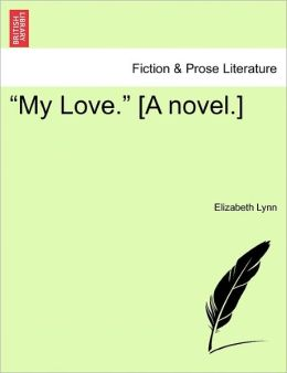 My Love. [A Novel.]