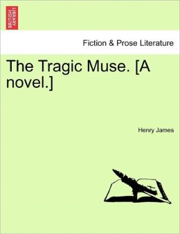 The Tragic Muse. [A Novel.]