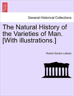The Natural History of the Varieties of Man. [With Illustrations.]