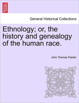 Ethnology; Or, The History And Genealogy Of The Human Race.
