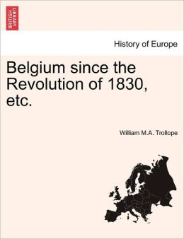 Belgium Since the Revolution of 1830, Etc.