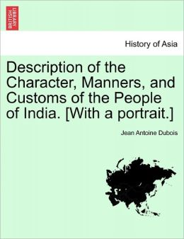 Description of the Character, Manners, and Customs of the People of India. [With a Portrait.]
