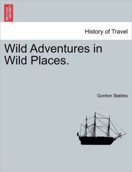 Wild Adventures in Wild Places Gordon Stables