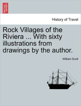 Rock Villages of the Riviera ... with Sixty Illustrations from Drawings by the Author.