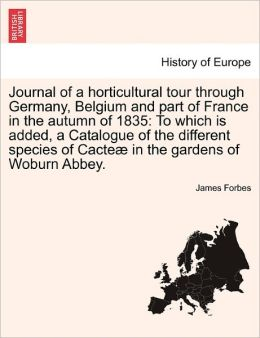 Journal of a Horticultural Tour Through Germany, Belgium and Part of France in the Autumn of 1835: To Which Is Added, a Catalogue of the Different Spe