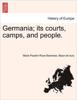 Germania; Its Courts, Camps, and People.