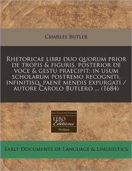 Rhetoricae Libri Duo Quorum Prior De Tropis & Figuris, Posterior De Voce & Gestu Praecipit