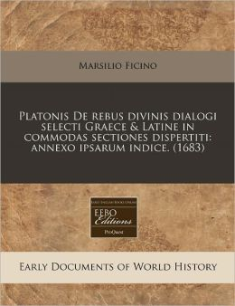 Platonis De Rebus Divinis Dialogi Selecti Graece & Latine In Commodas Sectiones Dispertiti