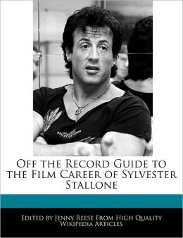 Off The Record Guide To The Film Career Of Sylvester Stallone