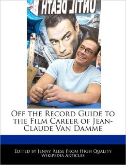 Off the Record Guide to the Film Career of Jean-Claude Van Damme