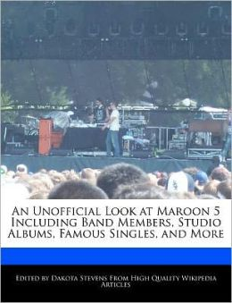 An Unofficial Look at Maroon 5 Including Band Members, Studio Albums, Famous Singles, and More