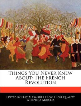 Things You Never Knew About: The French Revolution
