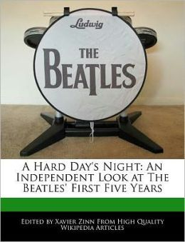 A Hard Day's Night: An Independent Look at The Beatles' First Five Years