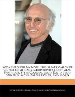 Soda Through My Nose: The Great Comedy of Cringe Comedians (Christopher Guest, Alan Partridge, Steve Coogan, Larry David, Jerry Seinfeld, Sacha Baron Cohen, and More)