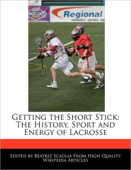 Getting the Short Stick: The History, Sport and Energy of Lacrosse