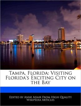 Tampa, Florida: Visiting Florida's Exciting City on the Bay Anne Adair