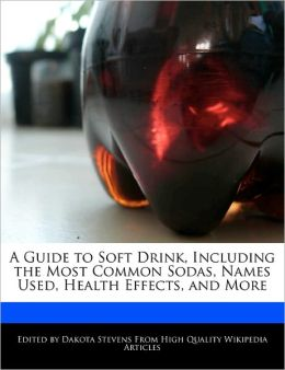 A Guide to Soft Drink, Including the Most Common Sodas, Names Used, Health Effects, and More