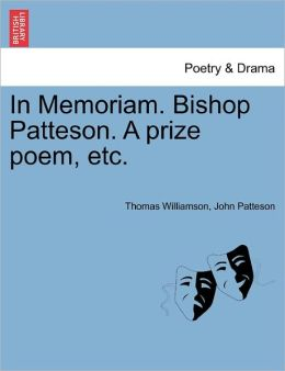 In Memoriam. Bishop Patteson. A Prize Poem, Etc.
