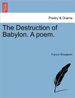The Destruction Of Babylon. A Poem.
