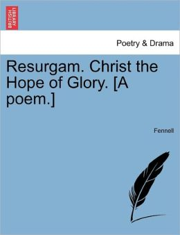 Resurgam. Christ the Hope of Glory. [A poem.]