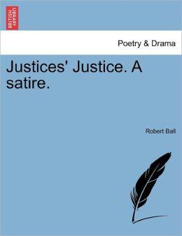 Justices' Justice. A Satire.