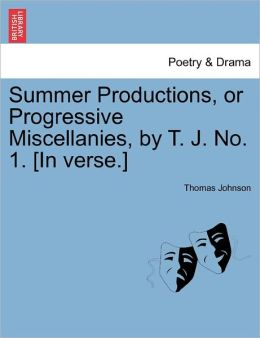 Summer Productions, Or Progressive Miscellanies, By T. J. No. 1. [In Verse.]