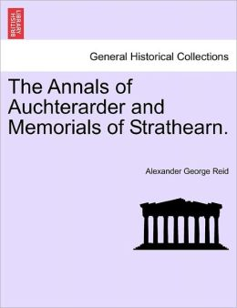 The Annals Of Auchterarder And Memorials Of Strathearn.
