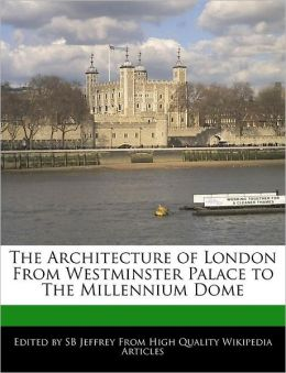 The Architecture of London from Westminster Palace to the Millennium Dome
