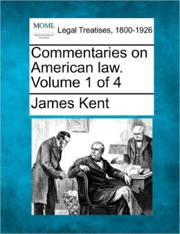 Commentaries On American Law. Volume 1 Of 4