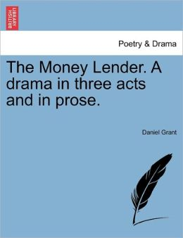 The Money Lender. A Drama In Three Acts And In Prose.