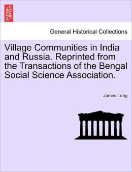 Village Communities In India And Russia. Reprinted From The Transactions Of The Bengal Social Science Association.